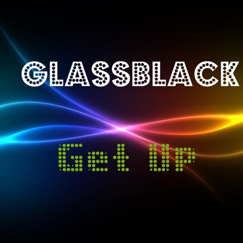 GlassBlack - Get Up
