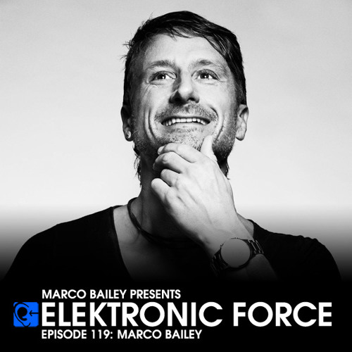 Elektronic Force Podcast 119 with Marco Bailey