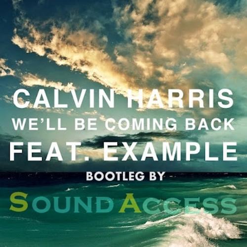 Calvin Harris feat. Example - We'll Be Coming Back (SOUND ACCESS booty)