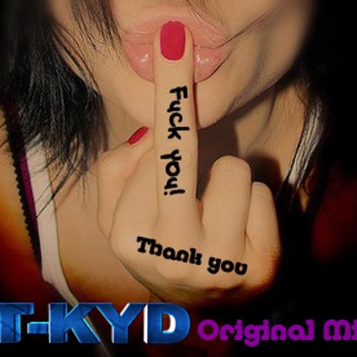 T-Kyd - Thank U & F  k U  (Original Mix) PREVIA