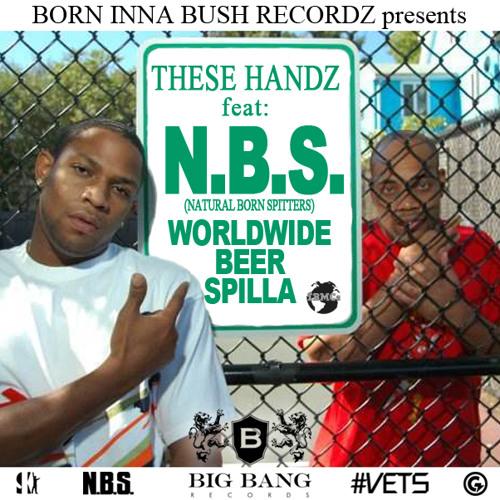 THESE HANDZ feat: N.B.S. - WORLDWIDE BEER SPILLA