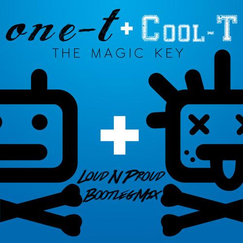 One-T + Cool-T - The Magic Key (Loud N Proud Bootleg Edit)