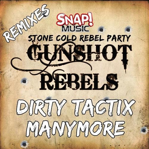 Stone Cold Rebel Party - Gunshot Rebels (ManyMore Remix) [Snap Music] OUT NOW!