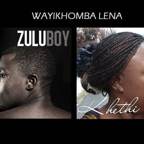 Khethi ft. Zuluboy - Wayikhomba Lena