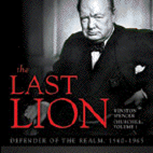 THE LAST LION by William Manchester and Paul Reid, read by Clive Chafer