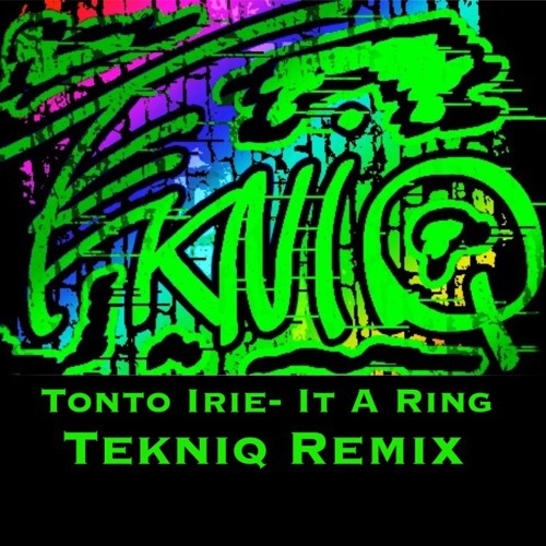 Tonto Irie- It A Ring (TeKNiQ remix)