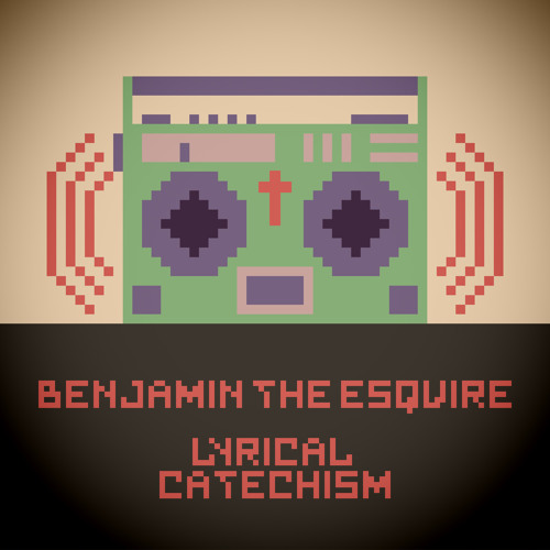 Benjamin The Esquire - Lyrical Catechism