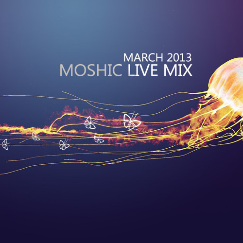MOSHIC Live Mix March {{2013}} Episode