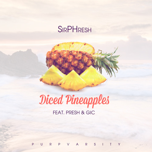 Diced Pineapples (feat. Presh and Gic)