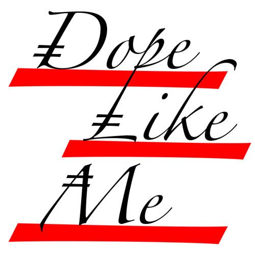 Dope Like Me