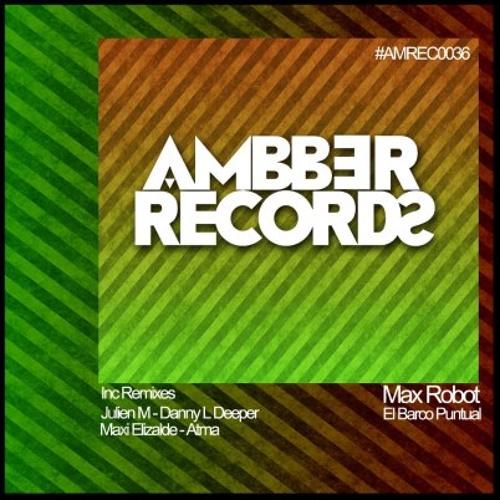 MAX ROBOT -  ''EL BARCO PUNTUAL'' (DANNY L DEEPER REMIX) Soon @ Beatport AMREC0036 Ambber Recordings