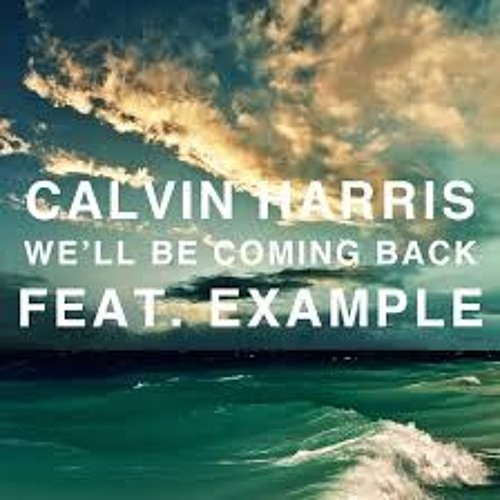 Calvin Harris-We'll Be Coming Back (feat. Example)