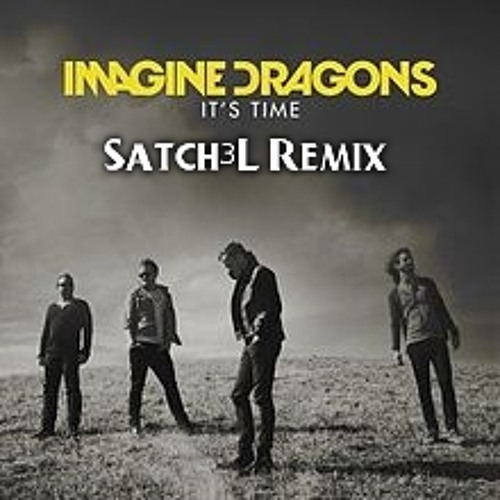 Imagine Dragons - It's Time (Satch3L Remix)