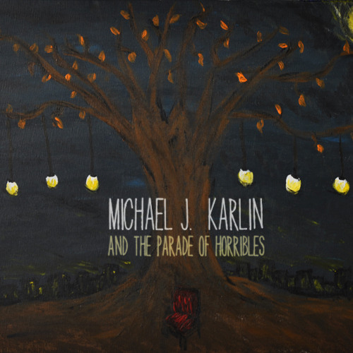 MICHAEL J. KARLIN AND THE PARADE OF HORRIBLES - Don't Waste the Light of Tomorrow (SINGLE)