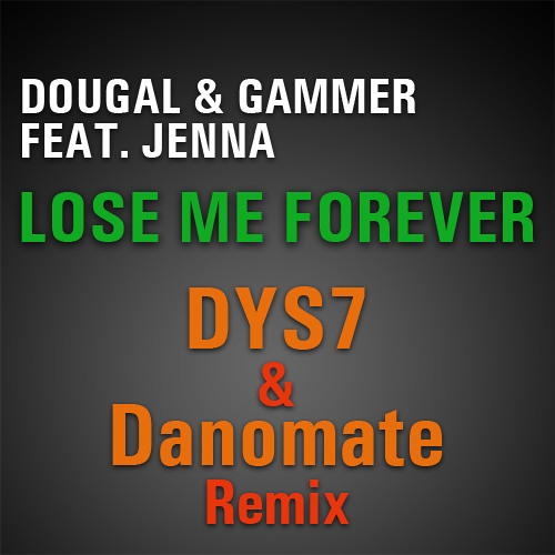 [Free Download]Dougal & Gammer Feat. Jenna - Lose Me Forever(Dys7 & Danomate Remix)