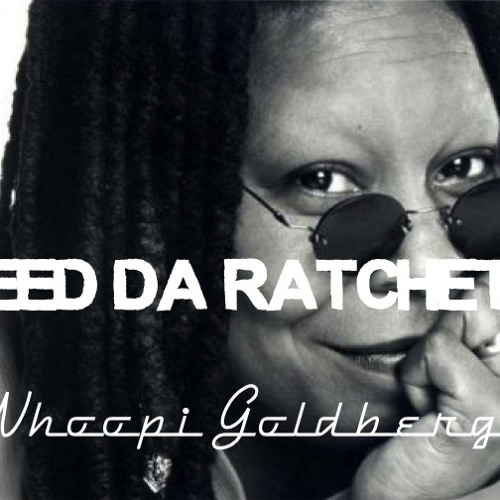 Feed Da Ratchets (JetLife & Danklin) - Whoopi Goldberg /// Free Download \\\