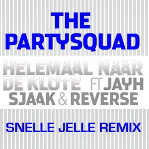 The Partysquad ft. Jayh Jawson, Sjaak & Reverse - Helemaal Naar De Klote (SNELLE JELLE REMIX)