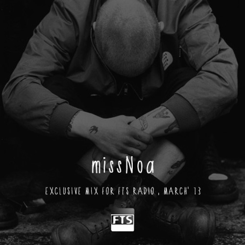 MissNoa's exclusive mix for FTS Radio . March' 13