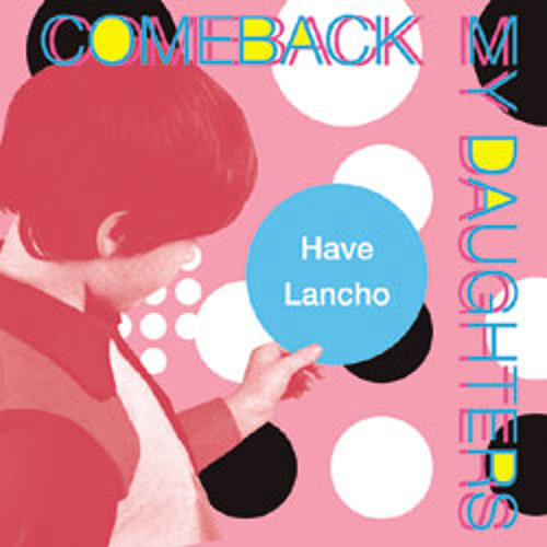 "COMEBACK MY DAUGHTERS ""Have Lancho"""