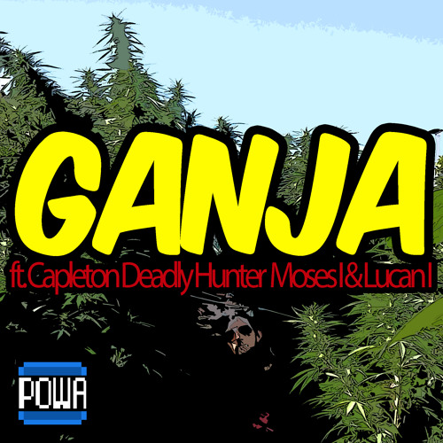 Ganja ft. Capleton Deadly Hunter Moses I & Lucan I (POWA BASHMENT)