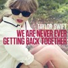 Taylor Swift - We're Never Getting Back Together
