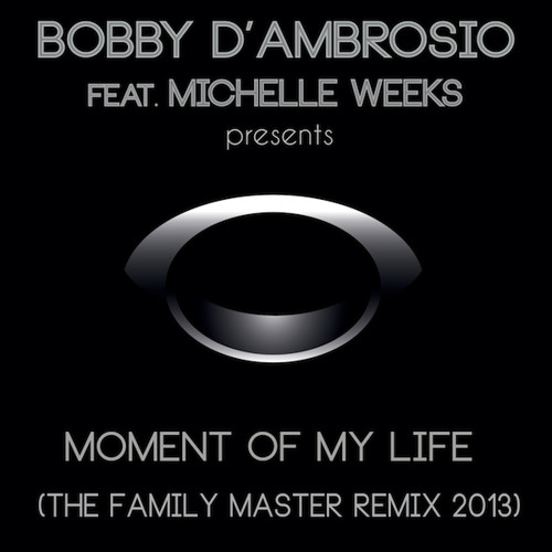 Bobby D'Ambrosio feat. Michelle Weeks - Moment Of My Life (Raffa Scoccia Life Mix)