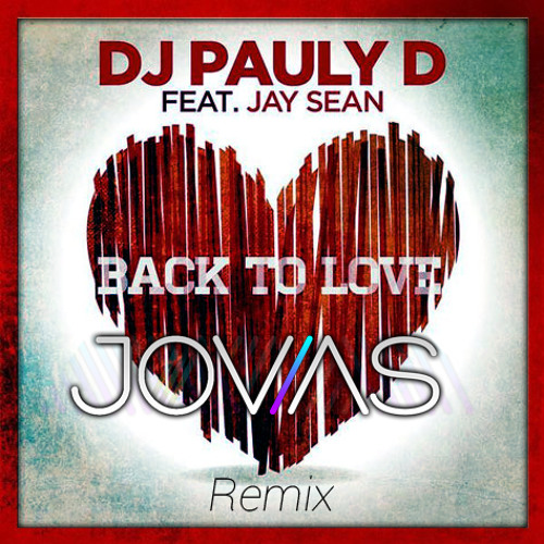DJ Pauly D Ft  Jay Sean - Back To Love (JOUAS Remix)