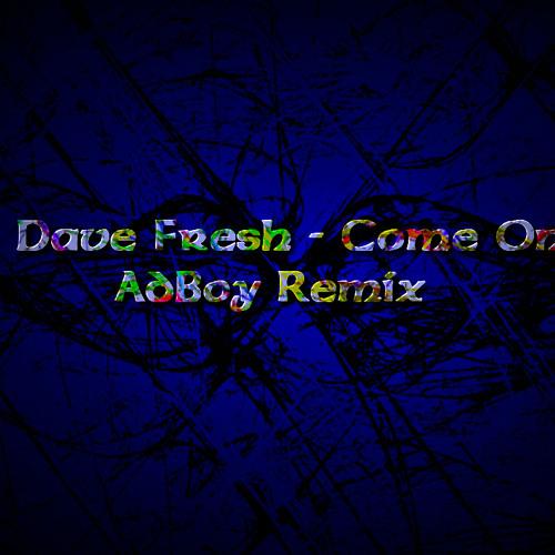 Dave Fresh - Come On ! (AdBoy Remix) FULL