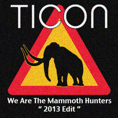 Ticon - We Are The Mammoth Hunters (2013 Edit) (320kb MP3)