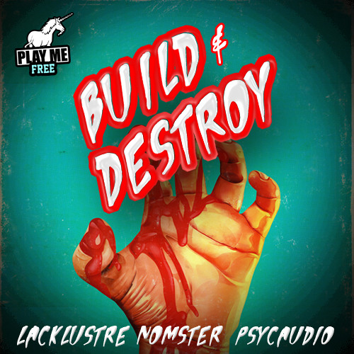 Nomster x Lacklustre x Psycaudio - Build & Destroy (Original Mix) [Play Me Free]