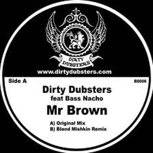 Dirty Dubsters ft Bass Nacho - Mr. Brown (Blend Mishkin Dub Version)Free DL