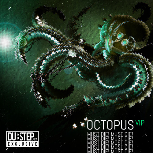 Octopus VIP by Must Die! - Dubstep.NET Exclusive