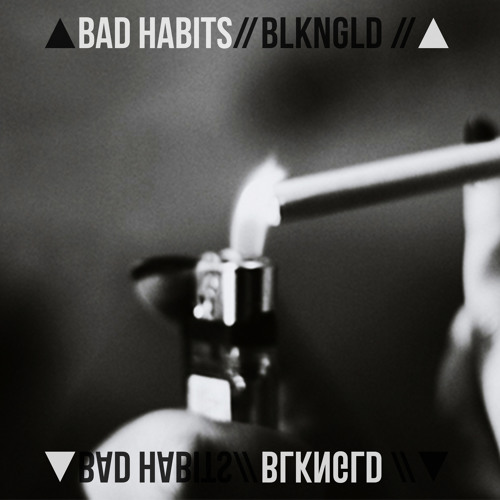 BLKNGLD - Bad Habits