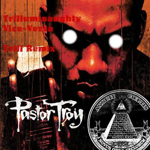 Pastor Troy- Vice Versa (Trilluminaughty Trill Remix)(Free Download!!!)