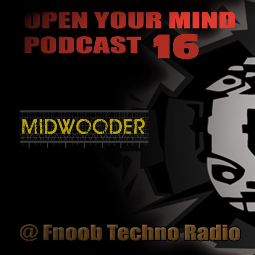 "Midwooder Podcast # 16 of Maduzer show "" Open Your Mind"" on Fnoob Techno Radio"
