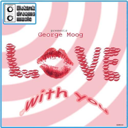 George Moog - Love with you (Radio Edit) www.elektrikdreamsmusic.com