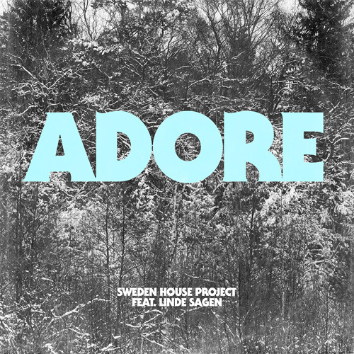 Sweden House Project feat. Linde Sagen - Adore