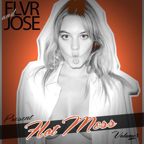 Hot Mess - Volume 1 (DJ Jose and DJ FLVR)