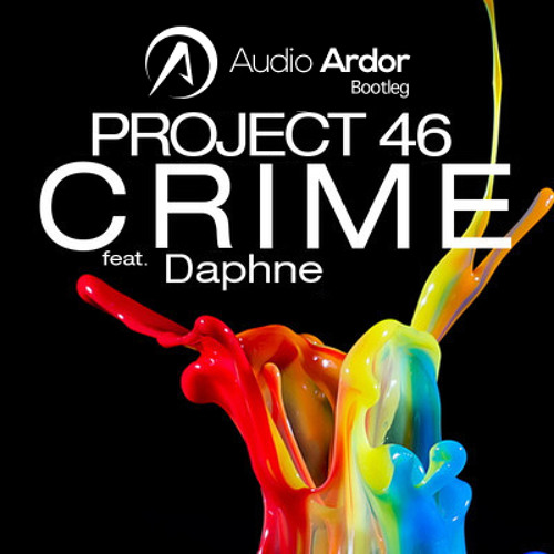 Project 46 ft. Daphne - Crime (Audio Ardor Bootleg)