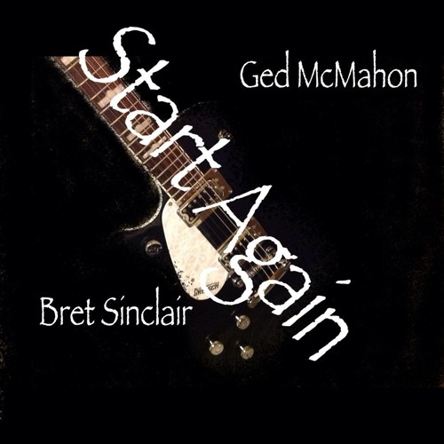 Start Again written and performed by Ged McMahon & Bret Sinclair (c) 2013