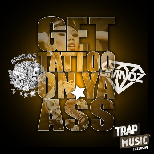 Get Tattoo On Ya Ass by DMNDZ & COSMOSTARS - TrapMusic.NET EXCLUSIVE