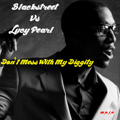 Blackstreet Vs Lucy Pearl - Don't Mess With My Diggity