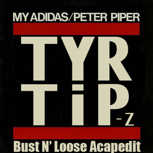 My Adidas (TiP-Z & TYR Remix)(Bust N' Loose Acapedit)