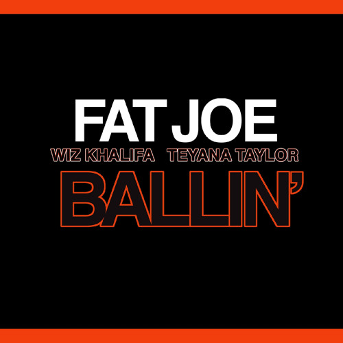 Fat Joe - Ballin (feat. Wiz Khalifa & Teyana Taylor)