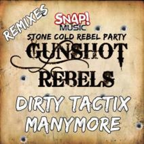 Stoned Cold Rebel Party - Gunshot Rebels (Dirty Tactix Remix) [Clip] Out Now on Snap!