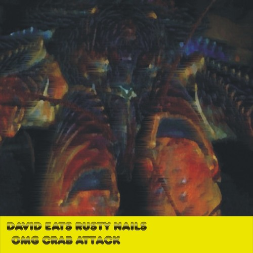 David Eats Rusty Nails-my hungry crabs bite through trans trunking vein my stepmother