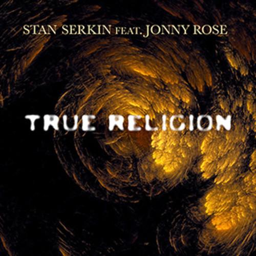 True Religion by Stan Serkin Ft. Jonny Rose