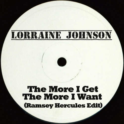 Lorraine Johnson - The More I Get The More I Want ( Ramsey Hercules Edit )