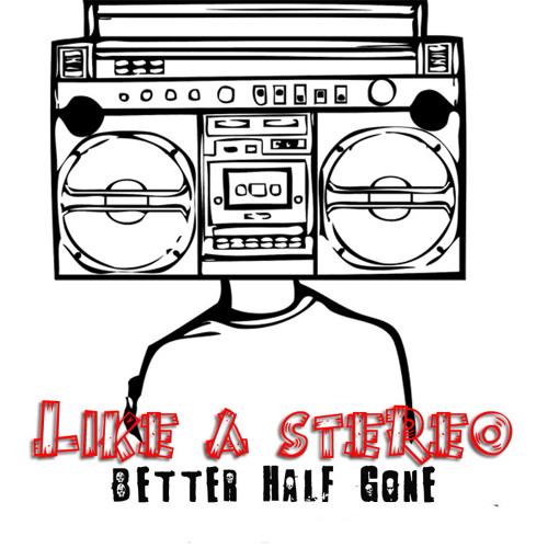 Better Half Gone - Like a Stereo