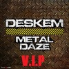 DESKEM - METAL DAZE VIP [FREE DOWNLOAD!!]